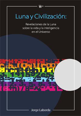 Luna y civilización. Revelaciones de la Luna sobre la vida y la inteligencia en el universo
