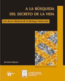 A la búsqueda del secreto de la vida. Una breve historia de la Biología Molecular